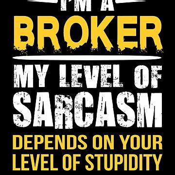Broker Funny Sarcastic Job Saying  by funnyguy