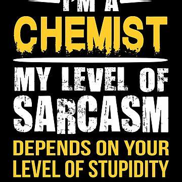 Chemist Funny Sarcastic Job Saying  by funnyguy