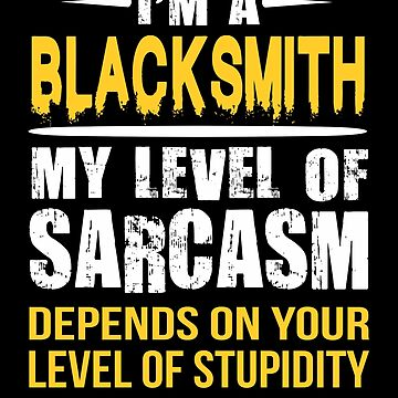 Blacksmith Funny Sarcastic Job Saying  by funnyguy