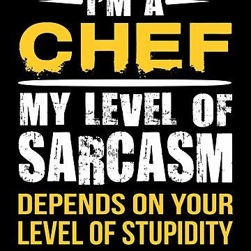 Chef Funny Sarcastic Job Saying  by funnyguy