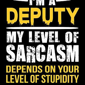Deputy Funny Sarcastic Job Gift by funnyguy