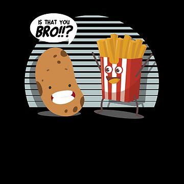 Is That You Bro Potato And Fries Funny Puns Foodies Food Lovers Gift by TomGiantDesign