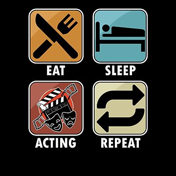 Eat Sleep Acting Repeat Drama Movie Theater Film Portrayal Enacting Stagecraft Gift by TomGiantDesign