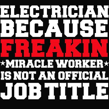 Electrician because Miracle Worker not a job title by losttribe