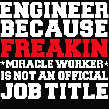 Engineer because Miracle Worker not a job title Engineering by losttribe