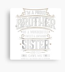 Brother of A Wonderful Sister Proud Canvas Print