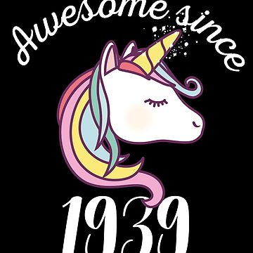 Awesome Since 1939 Funny Unicorn Birthday by with-care