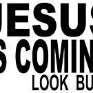 JESUS IS COMING - LOOK BUSY by Calgacus