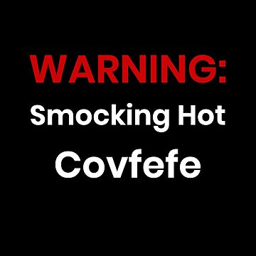 Smocking Hot Covfefe by highparkoutlet