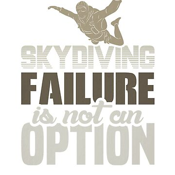 Skydiving Failure is Not an Option Skydiver by KanigMarketplac