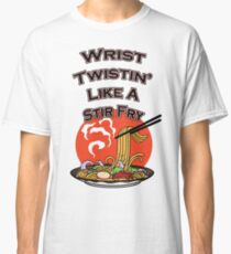 Wrist twistin' like a Stir Fry  Classic T-Shirt
