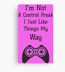 I'm not a control freak I just like things my way shirt - Control Freak Shirt - Control Freak t-shirt - Control Freak t-shirt Canvas Print