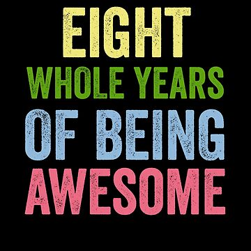 Birthday 8 Years Of Being Awesome by with-care