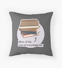 More of this. Less of everything else. Throw Pillow