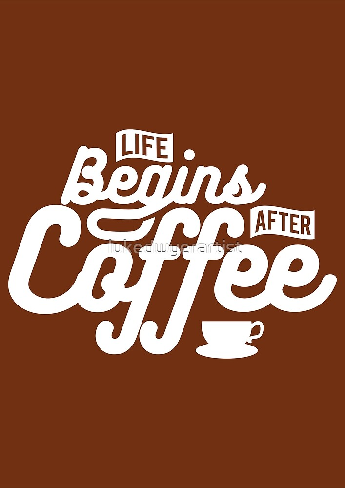 Life Begins After Coffee Funny Sayings Quotes & Slogans Cafe ...
