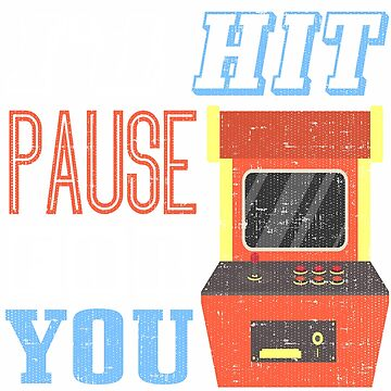 Id Hit Pause For You T-Shirt by mia1949