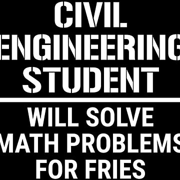 Civil Engineering Student Math Problems Fries T-shirt by zcecmza