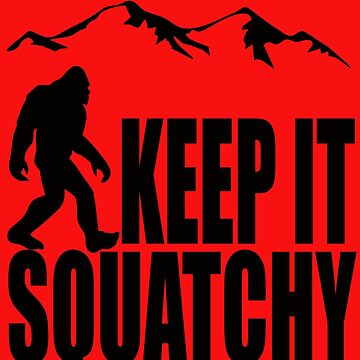 Bigfoot Sasquatch Keep it Squatchy outdoors camping by furioso