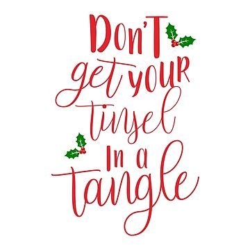 Don't Get Your Tinsel In A Tangle Funny Christmas Gift by oceanwaves