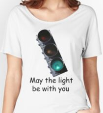 May the light be with you Women's Relaxed Fit T-Shirt