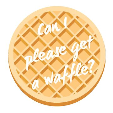 Can I Please Get a Waffle by causticjackass