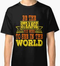 """Be The Strange You Wish To See The World"" tee design for strange people like you! Makes a nice gift Classic T-Shirt"
