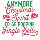 Wenn ich mehr Weihnachtsgeist gehabt hätte, bin ich Pooping Jingle Bells von kjanedesigns
