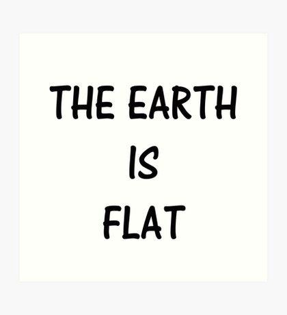 THE EARTH IS FLAT Art Print