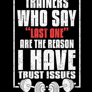 Trainers Who Say Last One Trust Issue Gym Fitness by kieranight