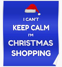 Funny Christmas Shirt - I Can't Keep Calm I'm Christmas Shopping Poster