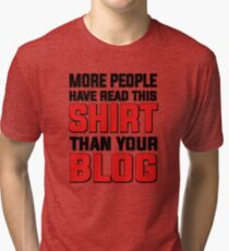 More people have read this shirt than your blog Tri-blend T-Shirt