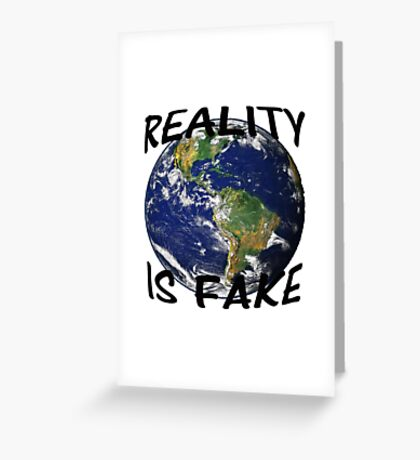 Reality is fake Greeting Card