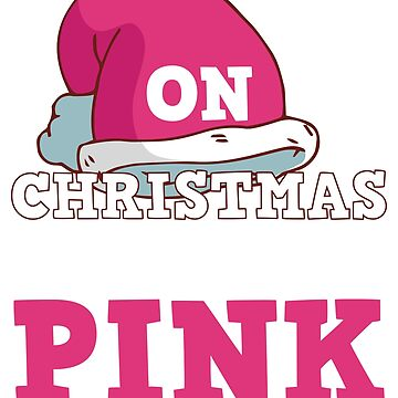 On Christmas We Wear Pink Funny Breast Cancer Support T-Shirt Gift: | Pink Ribbon | Gift For Breast CA |  by larspat