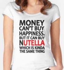 Money can't buy happiness but it can buy nutella which is kinda the same thing Women's Fitted Scoop T-Shirt