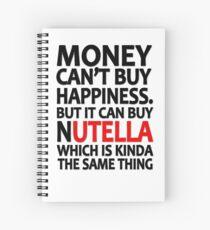 Geld kann kein Glück kaufen, aber es kann Nutella kaufen, was irgendwie dasselbe ist Spiralblock