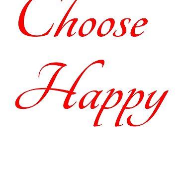 CHOOSE HAPPY by ShyneR