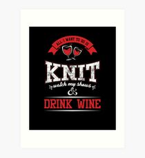 Funny Knitters All I Want To Do is Knit Drink Wine Art Print