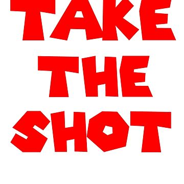 TAKE YOUR SHOT by ShyneR