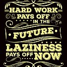 Hard Work Pays Off In The Future Laziness Pays Off Now by SavvyTurtle