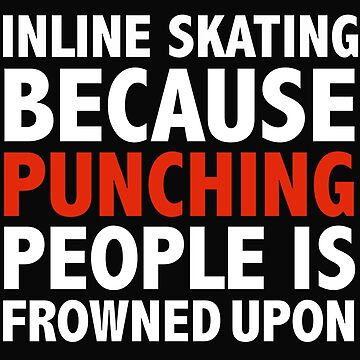 Inline Skating because punching people is frowned up by losttribe