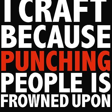 I craft because punching people is frowned upon crafter crafting by losttribe