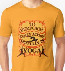 Yoga : To perform every action artfully is YOGA T-Shirt