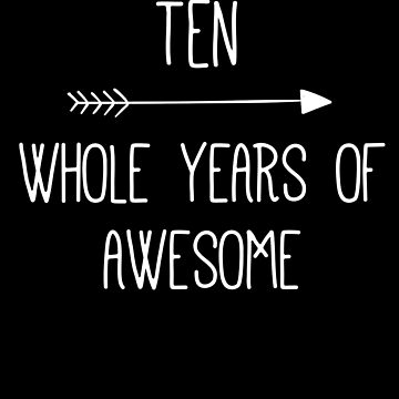 Birthday 10 Whole Years Of Awesome by with-care