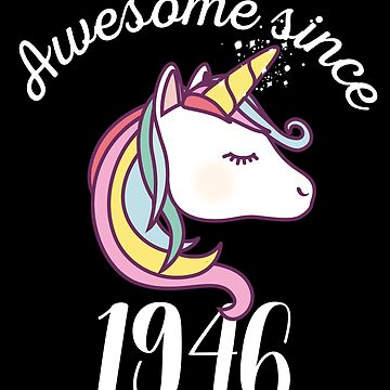 Awesome Since 1946 Funny Unicorn Birthday by with-care