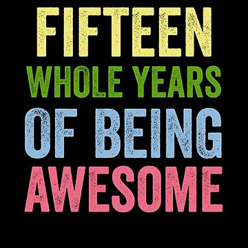 Birthday 15 Years Of Being Awesome by with-care