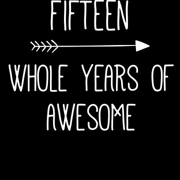 Birthday 15 Whole Years Of Awesome by with-care