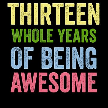 Birthday 13 Years Of Being Awesome by with-care