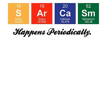 Sarcasm Periodically SHIRT by EngineJuan