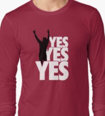 Yes Yes Yes! Long Sleeve T-Shirt