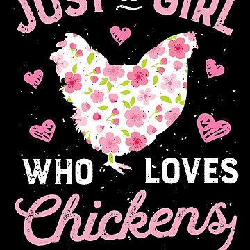 Just a Girl Who Loves Chickens T shirt Chicken Flowers Farm by LiqueGifts